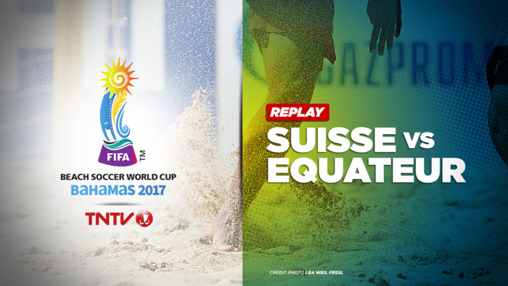 REPLAY : BEACH SOCCER WORLD CUP BAHAMAS 2017 - SUISSE vs EQUATEUR