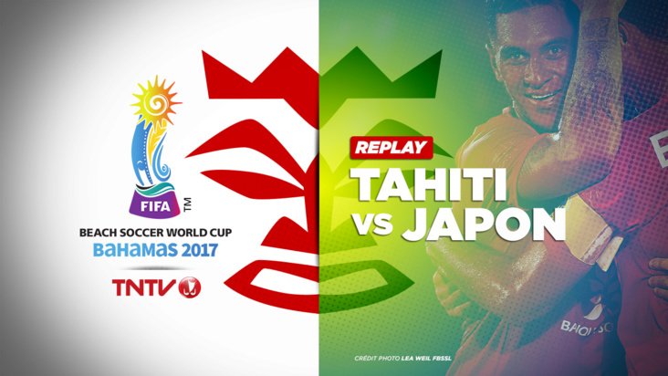 REPLAY : BEACH SOCCER WORLD CUP BAHAMAS 2017 - TAHITI vs JAPON