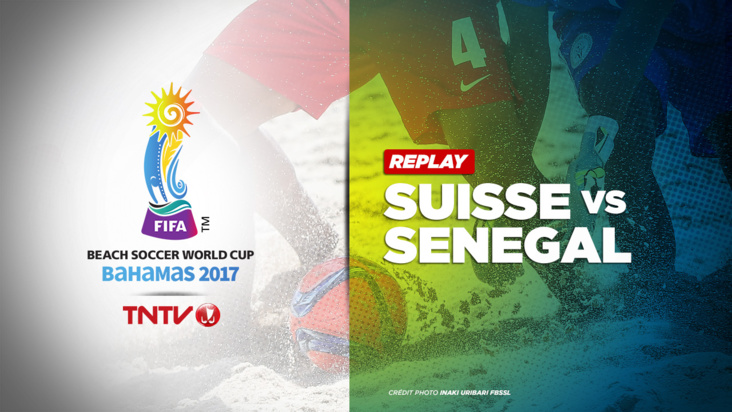 REPLAY : BEACH SOCCER WORLD CUP BAHAMAS 2017 - SUISSE vs SENEGAL