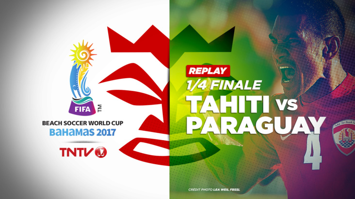 REPLAY : BEACH SOCCER WORLD CUP BAHAMAS 2017 - 1/4 FINALE - TAHITI vs PARAGUAY