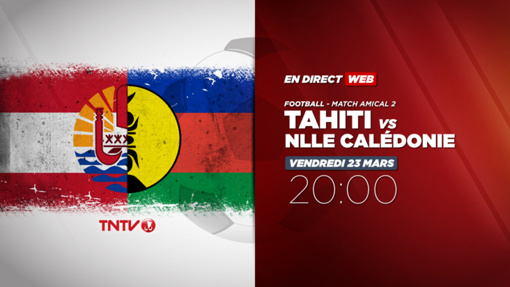 FOOTBALL - TAHITI vs NOUVELLE CALEDONIE (AMICAL 2)
